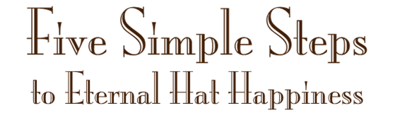 5 Simple Steps to Eternal Hat Happiness